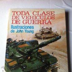 Libros de segunda mano: TODA CLASE DE VEHÍCULOS DE GUERRA DE JOHN BLAKE Y YOUNG EDITORIAL MOLINO 1975. TANQUES, CARROS. Lote 54693402
