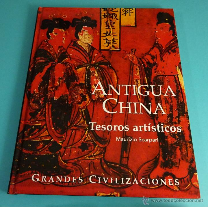 ANTIGUA CHINA. TESOROS ARTÍSTICOS. MAURIZIO SCARPARI. COLECCIÓN GRANDES CIVILIZACIONES (Libros de Segunda Mano - Historia - Otros)