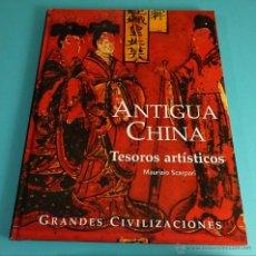 Libros de segunda mano: ANTIGUA CHINA. TESOROS ARTÍSTICOS. MAURIZIO SCARPARI. COLECCIÓN GRANDES CIVILIZACIONES. Lote 54698272