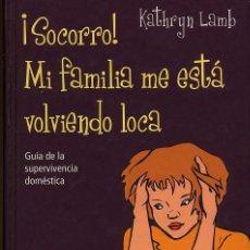 Libros de segunda mano: SOCORRO MI FAMILIA ME ESTA VOLVIENDO LOCA - KATHRYN LAMB ------(REF M1 E1). Lote 54699455