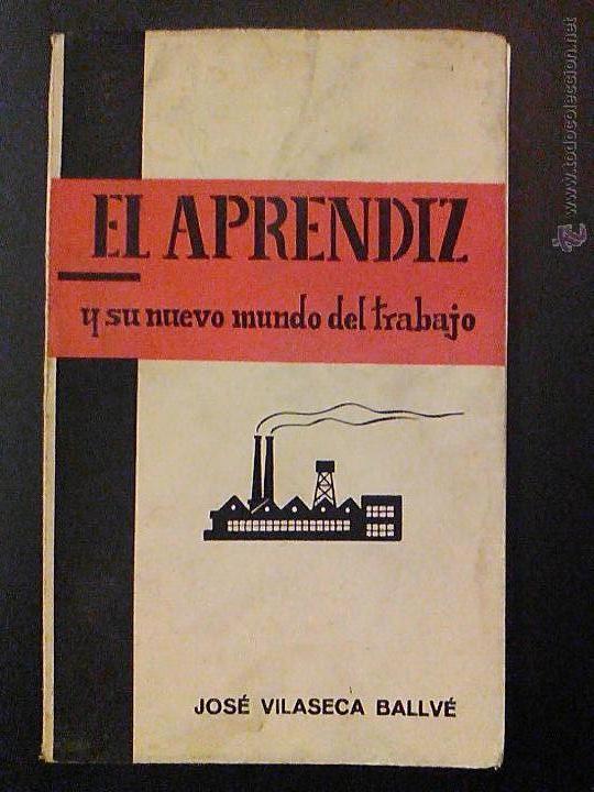 EL APRENDIZ Y SU NUEVO MUNDO DEL TRABAJO J. VILASECA BALLVE 1ª EDICIÓN 1965 (Libros de Segunda Mano - Ciencias, Manuales y Oficios - Otros)