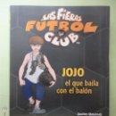 Libros de segunda mano: LAS FIERAS FÚTBOL CLUB Nº 11. JOJO EL QUE BAILA CON EL BALÓN. . Lote 54739429