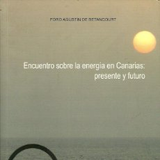 Libros de segunda mano: ENCUENTRO SOBRE LA ENERGÍA EN CANARIAS:PRESENTE Y FUTURO.FORO AGUSTÍN DE BETANCOURT.. Lote 54760966