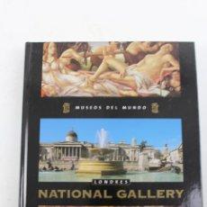 Libros de segunda mano: L-3339 NATIONAL GALLERY LONDRES. MUSEOS DEL MUNDO 2005. Lote 54822697