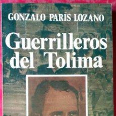 Libros de segunda mano: GONZALO PARÍS LOZANO . GUERRILLEROS DEL TOLIMA. Lote 54842507