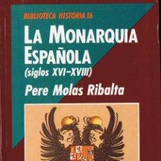 Libros de segunda mano: LA MONARQUÍA ESPAÑOLA (SIGLOS XVI-XVIII) - PERE MOLAS RIBALTA. Lote 54866624