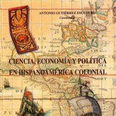 Libros de segunda mano: CIENCIA, ECONOMÍA Y POLÍTICA EN HISPANOAMÉRICA COLONIAL (A. GUTIERREZ 2000) SIN USAR.. Lote 54878023