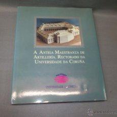 Libros de segunda mano: 519- A ANTIGA MAESTRANZA DE ARTILLERIA , RECTORADO DE UNIVERSIDADE DA CORUÑA 1994 147 PAGINAS. Lote 54896080