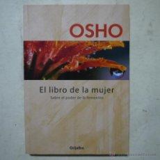 Libros de segunda mano: OSHO. EL LIBRO DE LA MUJER. SOBRE EL PODER DE LO FEMENINO - GRIJALBO - 2005. Lote 54912847