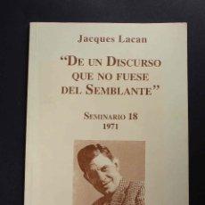 Libros de segunda mano: DE UN DISCURSO QUE NO FUESE DEL SEMBLANTE. JACQUES LACAN.SEMINARIO 18. 1971. VERSIÓN ÍNTEGRA.. Lote 54922084