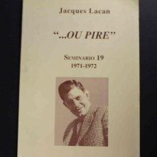 Libros de segunda mano: OU PIRE. JACQUES LACAN.SEMINARIO 19. 1971-72. VERSIÓN ÍNTEGRA.. Lote 54922224