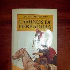 Libros de segunda mano: REMINGTON, FREDERIC. CAMINOS DE HERRADURA . Lote 55003392