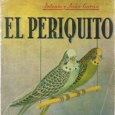 Libros de segunda mano: EL PERIQUITO ANTONIO Y JUAN GARAU . Lote 55006017