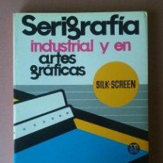 Libros de segunda mano: SERIGRAFIA INDUSTRIAL Y EN ARTES GRAFICAS. SILK-SCREEN. ROSS NIELSEN. LEDA. 1989.. Lote 55034924