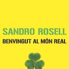 Libros de segunda mano: BENVINGUT AL MON REAL (2006) - SANDRO ROSELL - ISBN: 9788466407601. Lote 55089238
