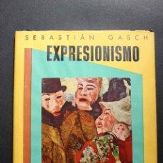 Libros de segunda mano: EXPRESIONISMO. SEBASTIÁN GASCH.EDICIONES OMEGA, BARCELONA, 1955. CROMOLITOGRAFÍA. Lote 55120020