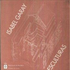 Libros de segunda mano: ISABEL GARAY. ESCULTURAS. Lote 55132600