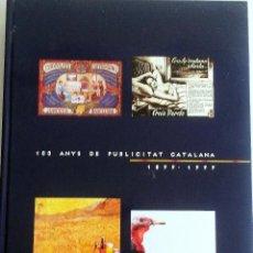 Libros de segunda mano: LIBRO 100 ANYS DE PUBLICITAT CATALANA 1899 - 1999... Lote 55168162