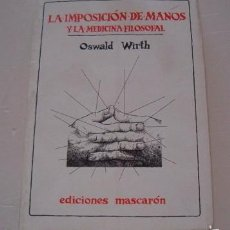 Libros de segunda mano: OSWALD WIRTH. LA IMPOSICIÓN DE MANOS Y LA MEDICINA FILOSOFAL. RMT73877. . Lote 158783129