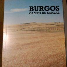 Libros de segunda mano: BURGOS CAMPO DE CEREAL. FRAY VALENTIN DE LA CRUZ. 1989. Lote 55207546