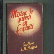 Libri di seconda mano: MISIÓN DE GUERRA EN ESPAÑA. CARLTON J. H. HAYES. Lote 55229477