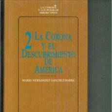 Libros de segunda mano: LA CORONA Y EL DESCUBRIMIENTO DE AMÉRICA. MARIO HERNÁNDEZ SÁNCHEZ-BARBA. Lote 55230522