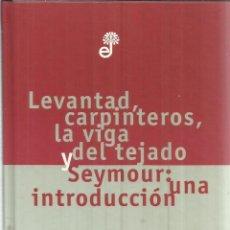 Libros de segunda mano: LEVANTAD CARPINTEROS, LA VIGA Y DEL TEJADO Y SEYMOUR:UNA INTRODUCCIÓN.SALINGER.EDHASA.BARCELONA.1998. Lote 55231995