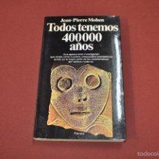 Libros de segunda mano: TODOS TENEMOS 400000 AÑOS - JEAN-PIERRE MOHEN - PLANETA - CIB. Lote 55241990