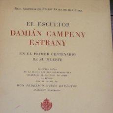 Libros de segunda mano: EL ESCULTOR DAMIÁN CAMPENY ESTRANY FEDERICO MARÉS 1956 CENTENARIO DE SU MUERTE 1856 REAL ACADEMIA. Lote 55329365