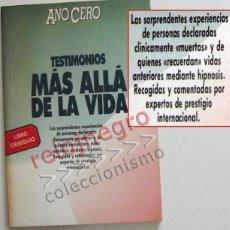 Libros de segunda mano: TESTIMONIOS MÁS ALLÁ DE LA VIDA - AÑO CERO - LIBRO MISTERIO EXPERIENCIAS POST MUERTE - MUERTOS CASOS. Lote 55338676