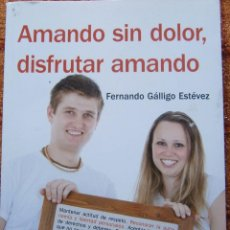 Libros de segunda mano: AMANDO SIN DOLOR, DISFRUTAR AMANDO - FERNANDO GÁLLIGO ESTÉVEZ. Lote 55348370