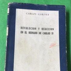 Libros de segunda mano: REVOLUCIÓN Y REACCIÓN EN EL REINADO DE CARLOS IV - CARLOS CORONA - PRIMERA EDICIÓN AÑO 1957. Lote 55383454