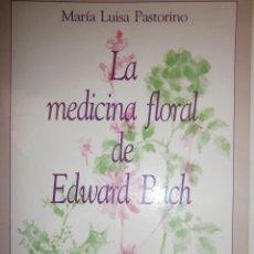 Libros de segunda mano: LA MEDICINA FLORAL DE EDWARD BACH MARIA LUISA PASTORINO CLUB DEL ESTUDIO 1990. Lote 55388310