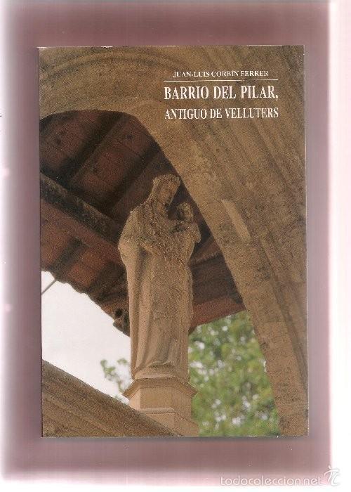 CORBIN FERRER,J.L. BARRIO DEL PILAR ANTIGUO DE VELLUTERS (Libros de Segunda Mano - Historia - Otros)