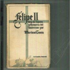 Libros de segunda mano: FELIPE II. REY DE ESPAÑA Y MONARCA DEL UNIVERSO. MARIANO TOMÁS.. Lote 55527221