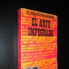 Libros de segunda mano: EL ARTE IMPUGNADO / V. AGUILERA CERNI. Lote 55688609