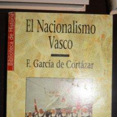 Libros de segunda mano: EL NACIONALISMO VASCO. AUTOR: F. GARCIA DE CORTAZAR. HISTORIA 16.. Lote 55696367