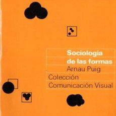 Libros de segunda mano: ARNAU PUIG : SOCIOLOGÍA DE LAS FORMAS (GUSTAVO GILI COMUNICACIÓN VISUAL, 1979). Lote 55709061