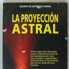 Libros de segunda mano: LA PROYECCIÓN ASTRAL - EQUIPO DE EXPERTOS OSIRIS - ED. DE VECCHI 1995 - VER INDICE. Lote 55800265