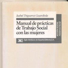 Libros de segunda mano: MANUAL DE PRÁCTICAS DE TRABAJO SOCIAL CON LAS MUJERES. ISABEL TRIGUEROS GUARDIOLA.. Lote 55802163