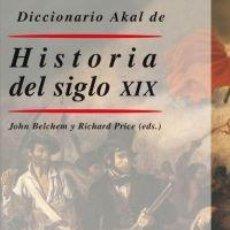 Libros de segunda mano: DICCIONARIO AKAL DE HISTORIA DEL SIGLO XIX. JOHN BELCHEM. AKAL. Lote 55814884