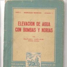 Libros de segunda mano - ELEVACIÓN DE AGUA CON BOMBAS Y NORIAS. RAFAEL LUPIANI. MINISTERIO AGRICULTURA. MADRID 1950. (P/B40) - 55989872