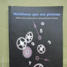 Libros de segunda mano: METÁFORAS QUE NOS PIENSAN: SOBRE CIENCIA, DEMOCRACIA Y OTRAS PODEROSAS FICCIONES TAPA BLANDA – 2006. Lote 146813421