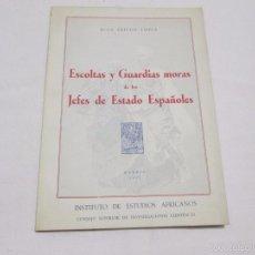 Libros de segunda mano: ESCOLTAS Y GUARDIAS MORAS DE LOS JEFES DE ESTADO ESPAÑOLES - JUAN PRIEGO LOPEZ - 1952. Lote 56002074