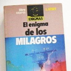 Libros de segunda mano: EL ENIGMA DE LOS MILAGROS - LIBRO UTSET MISTERIO VIRGEN APARICIONES FRAUDES RELIGIÓN ESTIGMATIZADOS. Lote 56013669