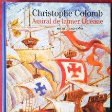 Libros de segunda mano: MICHEL LEQUENNE . CHRISTOPHE COLOMB: AMIRAL DE LA MER OCÉANE. Lote 56017830