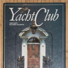 Libros de segunda mano: YACHT CLUB. FABIO RATTI Y RICCARDO VILLAROSA. 1988.. Lote 56042692