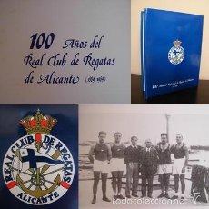 Libros de segunda mano: FANTÁSTICO LIBRO 100 AÑOS DEL REAL CLUB DE REGATAS DE ALICANTE. EDICIÓN LIMITADA. Lote 56147685