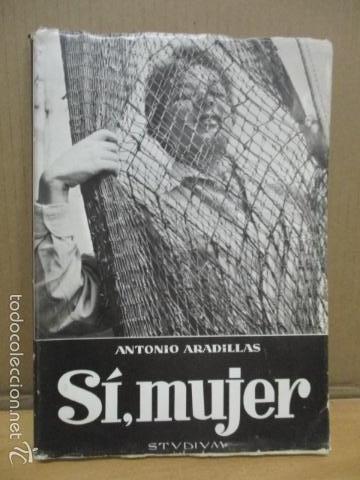 SÍ MUJER, DE ANTONIO ARADILLAS (VER FOTOS) (Libros de Segunda Mano - Pensamiento - Otros)