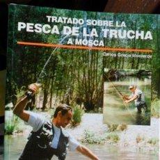 Libros de segunda mano: TRATADO SOBRE LA PESCA DE LA TRUCHA A MOSCA, CARLOS GRACIA MOTERDE. Lote 56164893